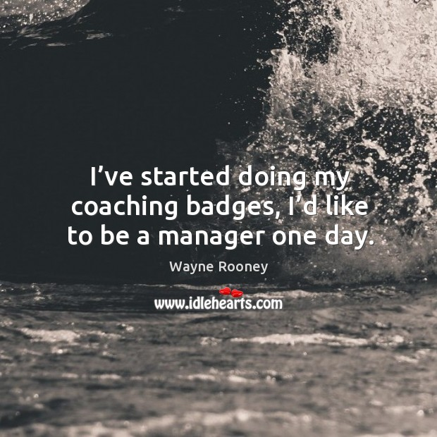 I've started doing my coaching badges, I'd like to be a manager one day. Image
