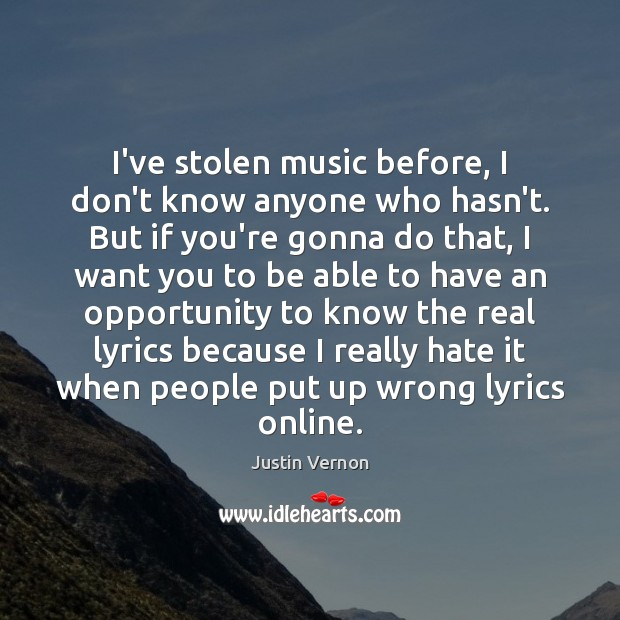 Image, I've stolen music before, I don't know anyone who hasn't. But if