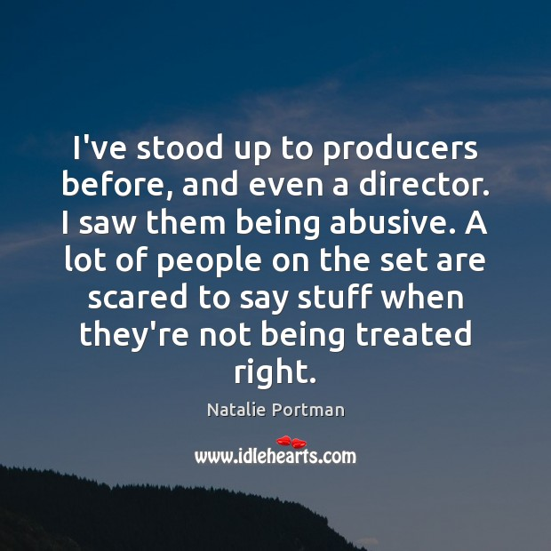 Image, I've stood up to producers before, and even a director. I saw