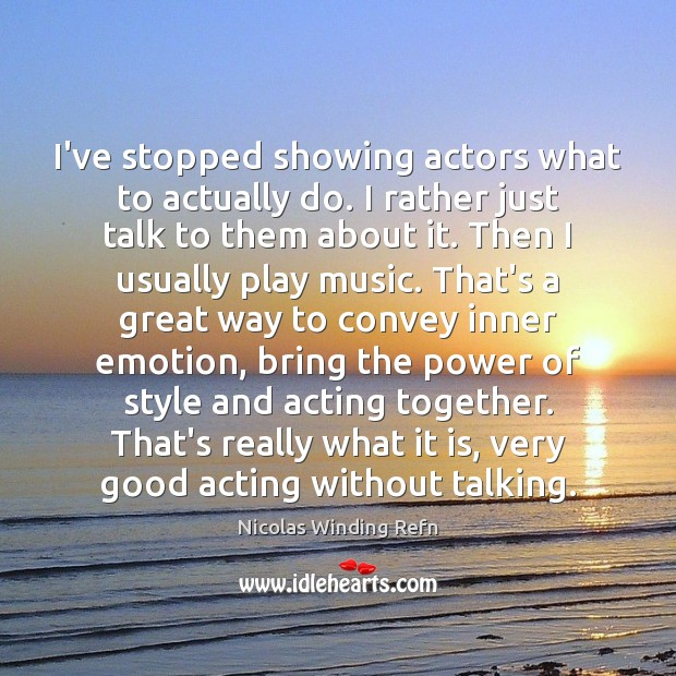 I've stopped showing actors what to actually do. I rather just talk Nicolas Winding Refn Picture Quote