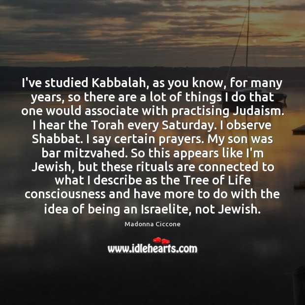 Image, I've studied Kabbalah, as you know, for many years, so there are
