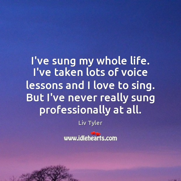 I've sung my whole life. I've taken lots of voice lessons and Image