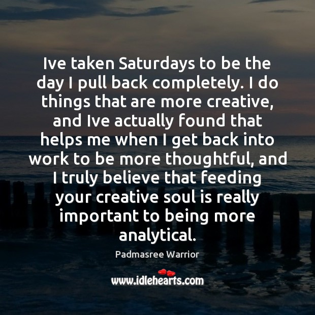 Ive taken Saturdays to be the day I pull back completely. I Soul Quotes Image