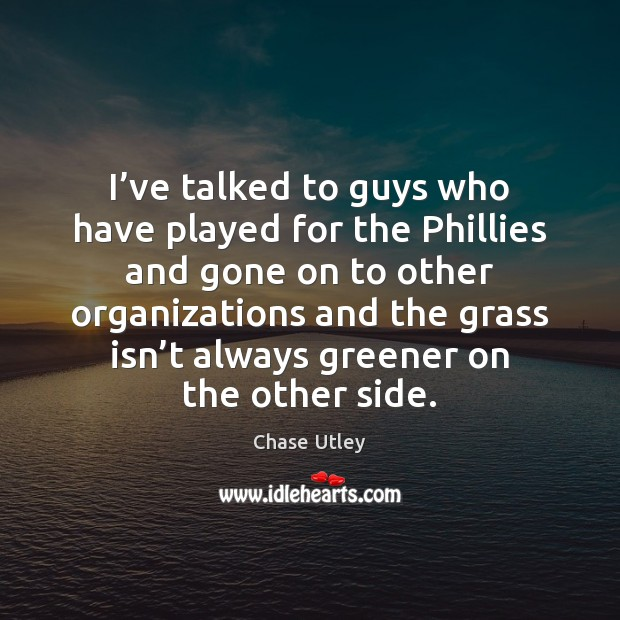 Image, I've talked to guys who have played for the Phillies and