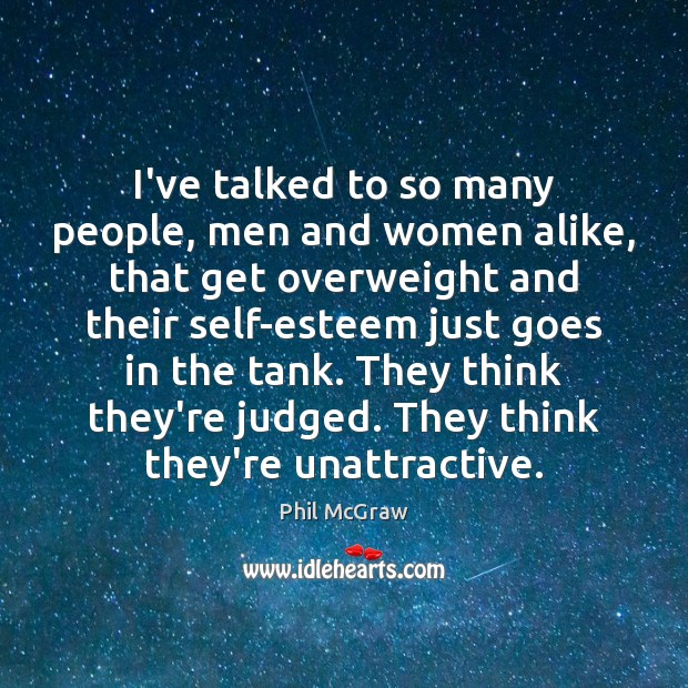I've talked to so many people, men and women alike, that get Phil McGraw Picture Quote