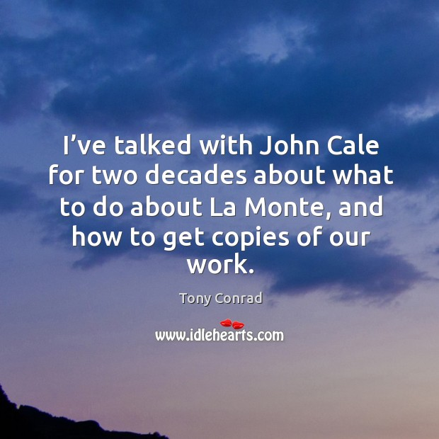 I've talked with john cale for two decades about what to do about la monte, and how to get copies of our work. Image
