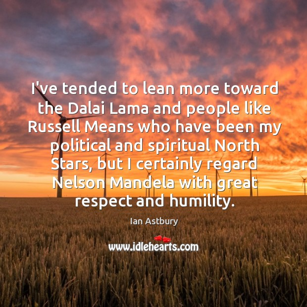 Image, I've tended to lean more toward the Dalai Lama and people like