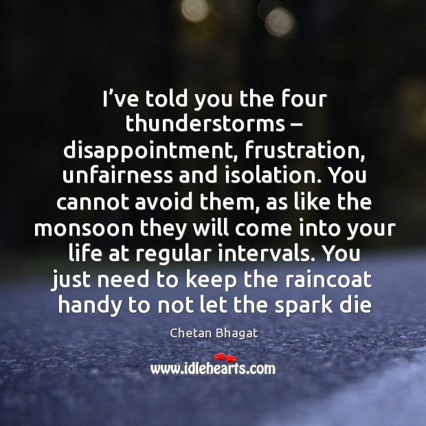 I've told you the four thunderstorms – disappointment, frustration, unfairness and isolation. Image