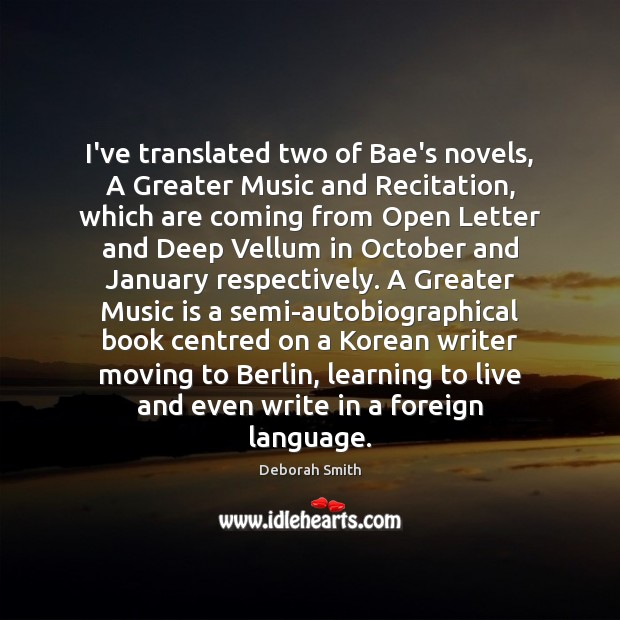 Image, I've translated two of Bae's novels, A Greater Music and Recitation, which