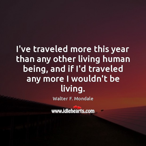 I've traveled more this year than any other living human being, and Image