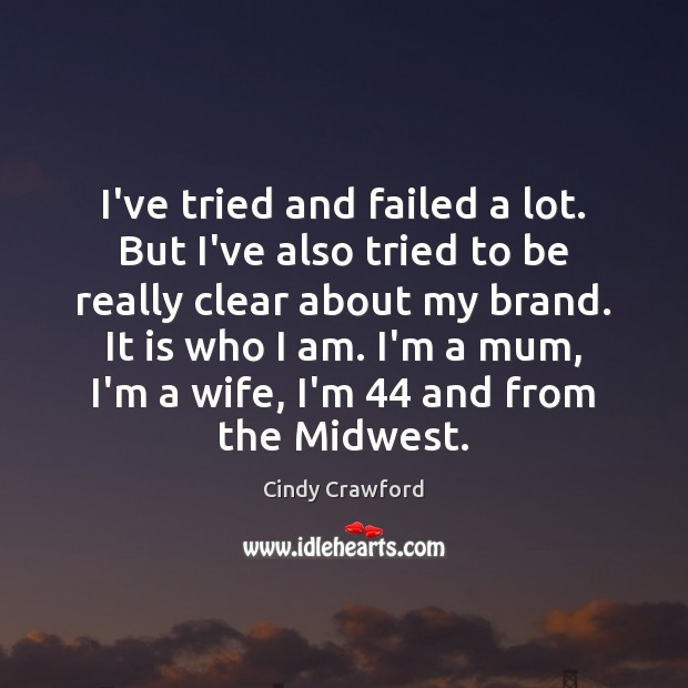 I've tried and failed a lot. But I've also tried to be Cindy Crawford Picture Quote