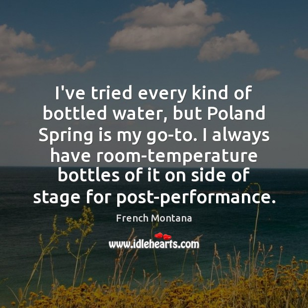I've tried every kind of bottled water, but Poland Spring is my Image