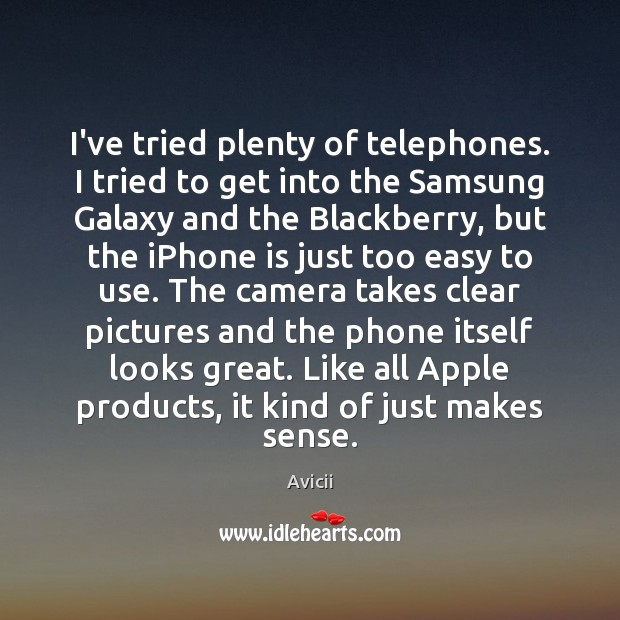 Image, I've tried plenty of telephones. I tried to get into the Samsung
