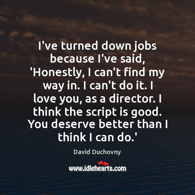I've turned down jobs because I've said, 'Honestly, I can't find my David Duchovny Picture Quote
