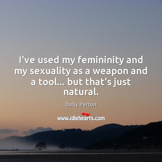 Image, I've used my femininity and my sexuality as a weapon and a