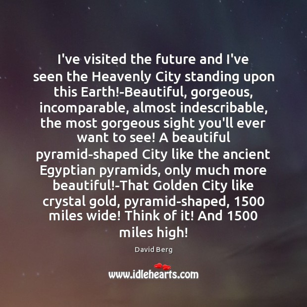 I've visited the future and I've seen the Heavenly City standing upon David Berg Picture Quote