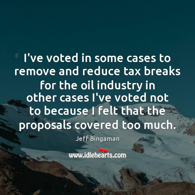 I've voted in some cases to remove and reduce tax breaks for Image