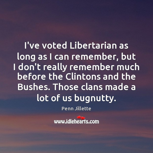 I've voted Libertarian as long as I can remember, but I don't Image