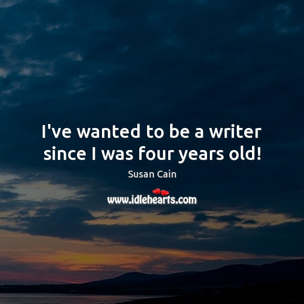 I've wanted to be a writer since I was four years old! Image