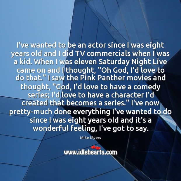 I've wanted to be an actor since I was eight years old Mike Myers Picture Quote