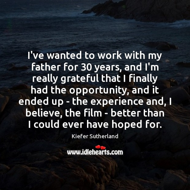 Image, I've wanted to work with my father for 30 years, and I'm really