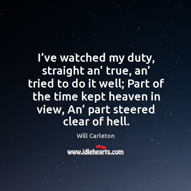 I've watched my duty, straight an' true, an' tried to do it well; Image