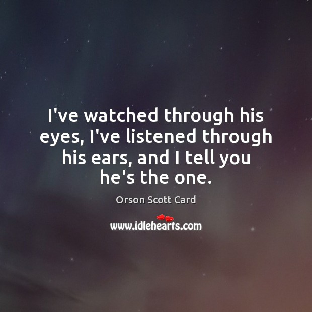I've watched through his eyes, I've listened through his ears, and I Orson Scott Card Picture Quote