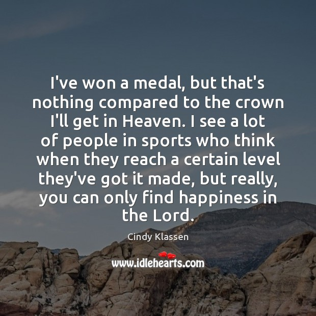 I've won a medal, but that's nothing compared to the crown I'll Sports Quotes Image