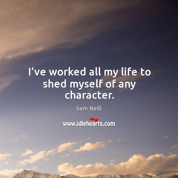 I've worked all my life to shed myself of any character. Image