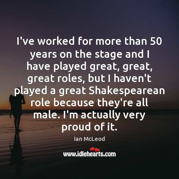 I've worked for more than 50 years on the stage and I have Image