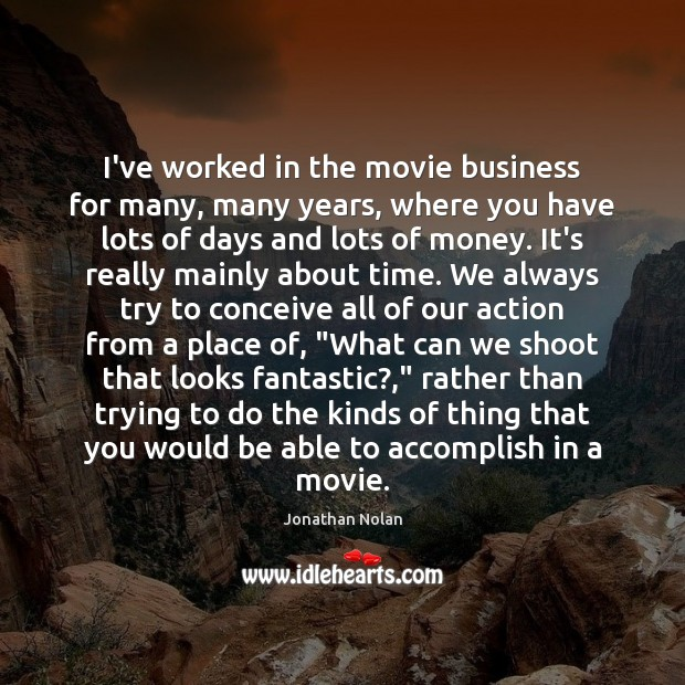 I've worked in the movie business for many, many years, where you Image