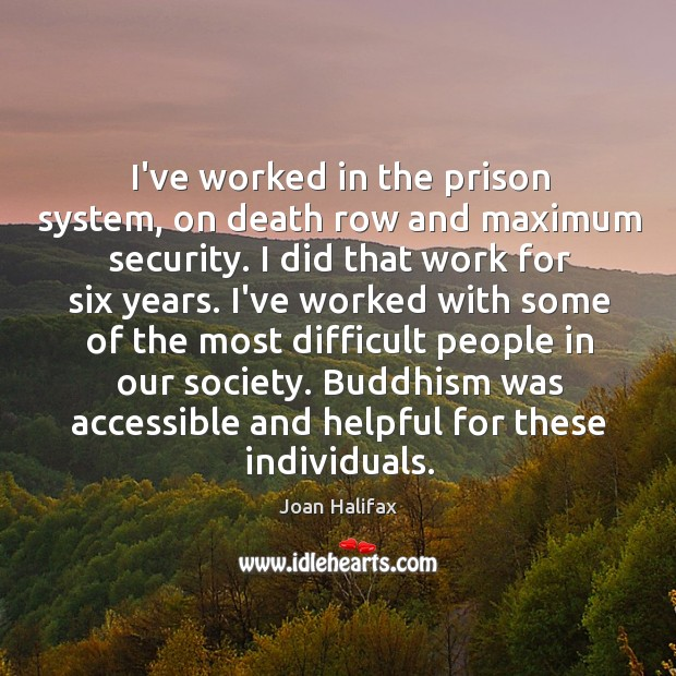 Image, I've worked in the prison system, on death row and maximum security.