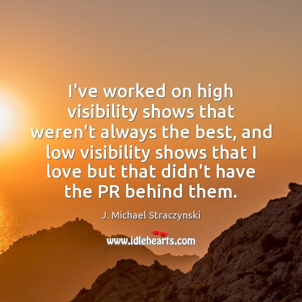 Image, I've worked on high visibility shows that weren't always the best, and