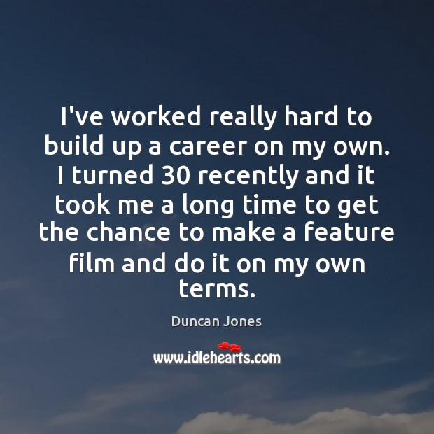 I've worked really hard to build up a career on my own. Image
