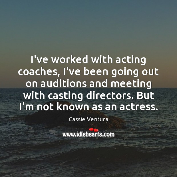 Image, I've worked with acting coaches, I've been going out on auditions and