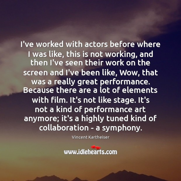 I've worked with actors before where I was like, this is not Vincent Kartheiser Picture Quote