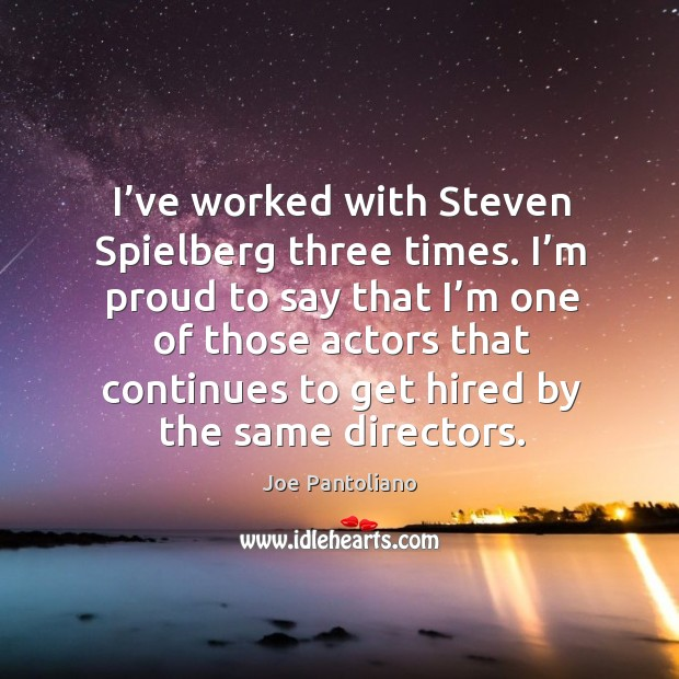 I've worked with steven spielberg three times. Image