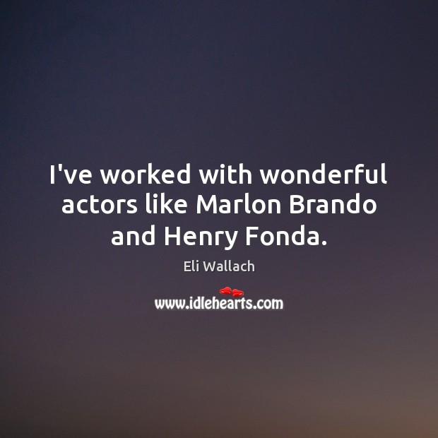I've worked with wonderful actors like Marlon Brando and Henry Fonda. Image