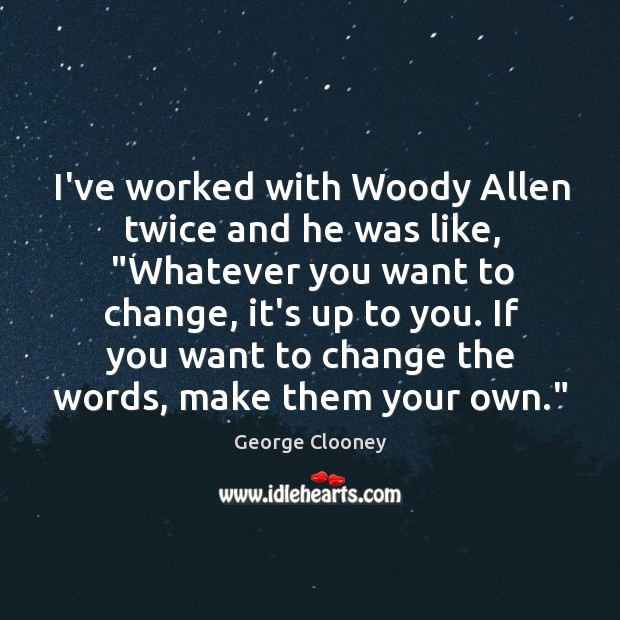 "I've worked with Woody Allen twice and he was like, ""Whatever you George Clooney Picture Quote"