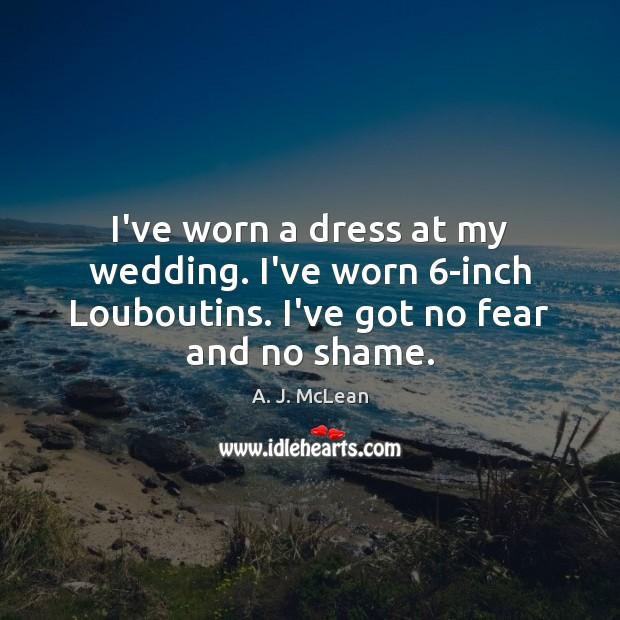 Image, I've worn a dress at my wedding. I've worn 6-inch Louboutins. I've