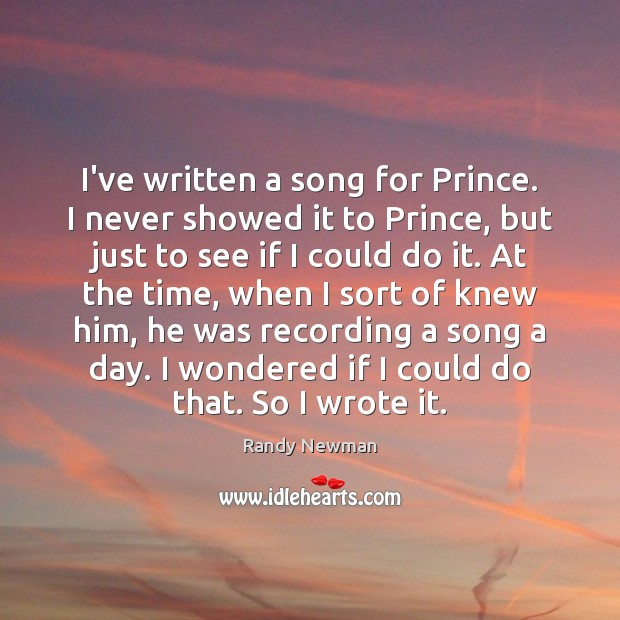 I've written a song for Prince. I never showed it to Prince, Randy Newman Picture Quote