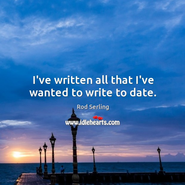 I've written all that I've wanted to write to date. Image