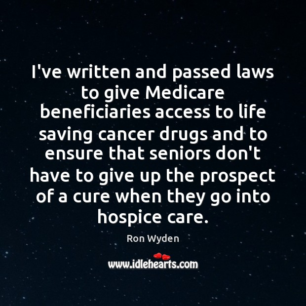 Image, I've written and passed laws to give Medicare beneficiaries access to life
