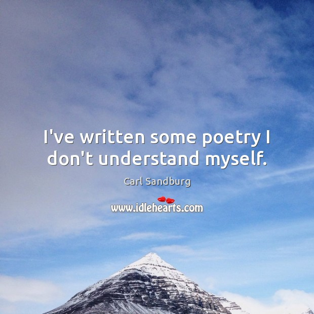 I've written some poetry I don't understand myself. Image