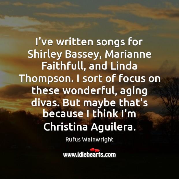Image, I've written songs for Shirley Bassey, Marianne Faithfull, and Linda Thompson. I