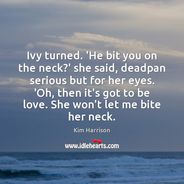 Ivy turned. 'He bit you on the neck?' she said, deadpan Kim Harrison Picture Quote