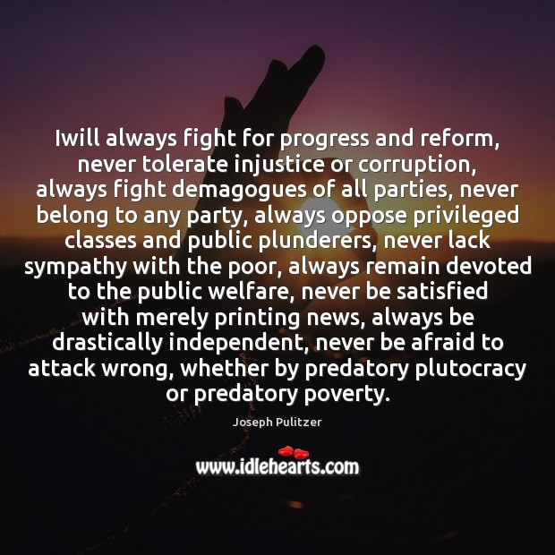 Iwill always fight for progress and reform, never tolerate injustice or corruption, Never Be Afraid Quotes Image