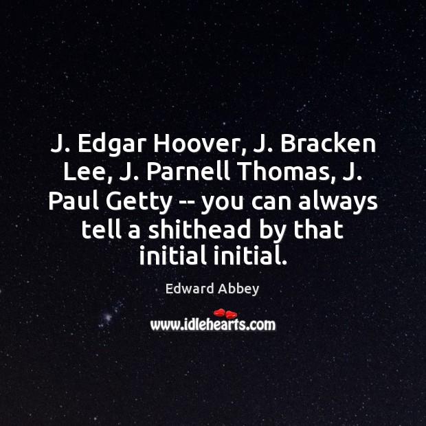 J. Edgar Hoover, J. Bracken Lee, J. Parnell Thomas, J. Paul Getty Edward Abbey Picture Quote