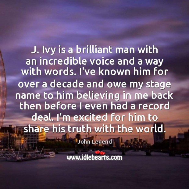 J. Ivy is a brilliant man with an incredible voice and a John Legend Picture Quote