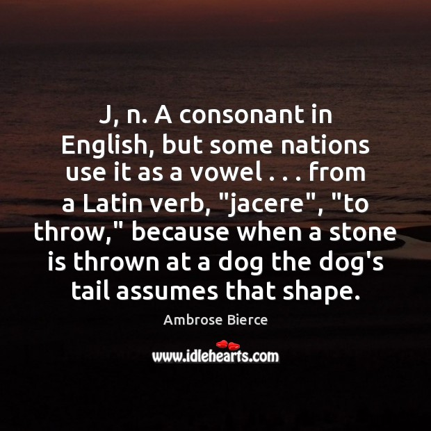 Image, J, n. A consonant in English, but some nations use it as